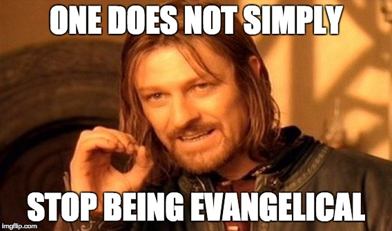 One does not simply stop being evangelical